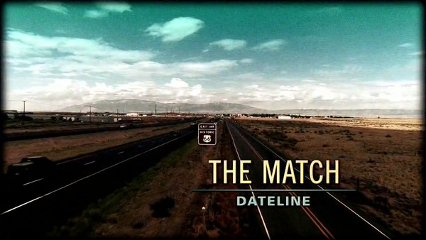 "[IMAGE] Dateline -- ""The Match"" Title Screen"