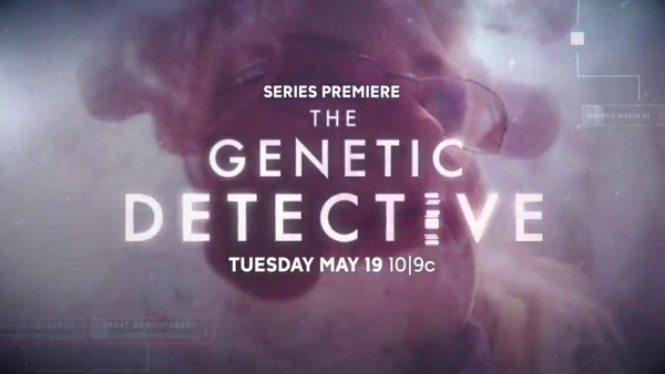 [IMAGE] The Genetic Detective: Series Premiere Tuesday, May 19th, 10/9c